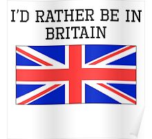 I'd Rather Be In Britain Poster