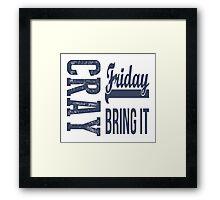 Cray Friday Bring It  Framed Print