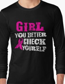 Girl You Better Check Yourself - Breast Cancer Awareness Long Sleeve T-Shirt