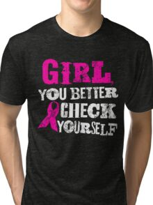 Girl You Better Check Yourself - Breast Cancer Awareness Tri-blend T-Shirt