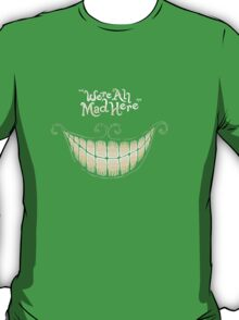 We're All Mad Here, Cheshire Cat, Alice in Wonderland T-Shirt