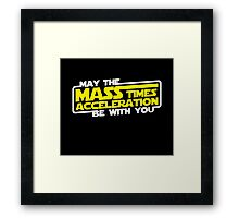 May the Mass x Acceleration Be With You Framed Print
