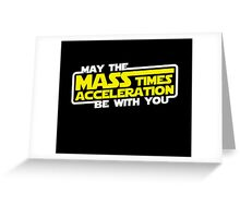 May the Mass x Acceleration Be With You Greeting Card