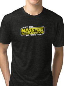 May the Mass x Acceleration Be With You Tri-blend T-Shirt