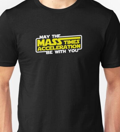 May the Mass x Acceleration Be With You Unisex T-Shirt