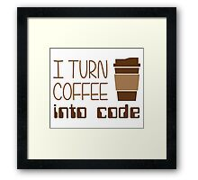 I Turn Coffee Into Programming Code Framed Print