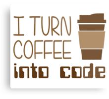 I Turn Coffee Into Programming Code Metal Print