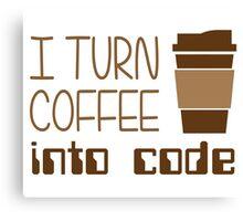 I Turn Coffee Into Programming Code Canvas Print