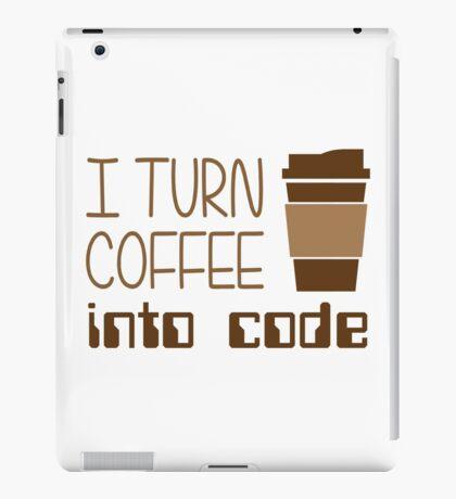 I Turn Coffee Into Programming Code iPad Case/Skin