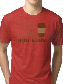 I Turn Coffee Into Programming Code Tri-blend T-Shirt