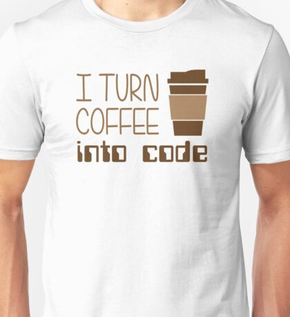 I Turn Coffee Into Programming Code Unisex T-Shirt