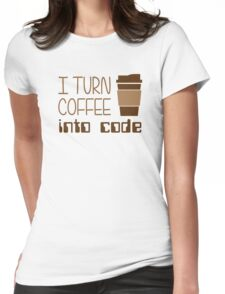 I Turn Coffee Into Programming Code Womens Fitted T-Shirt
