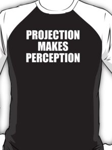 PROJECTION MAKES PERCEPTION T-Shirt