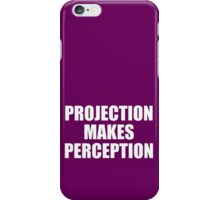 PROJECTION MAKES PERCEPTION iPhone Case/Skin
