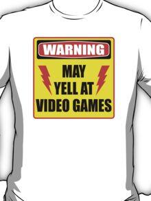 Warning - May Yell At Video Games T-Shirt