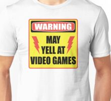 Warning - May Yell At Video Games Unisex T-Shirt