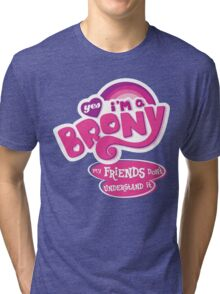 Yes I'm a Brony - My Little Pony Parody (Ver. 2) Tri-blend T-Shirt