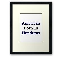 American Born In Honduras  Framed Print