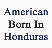 American Born In Honduras  by supernova23