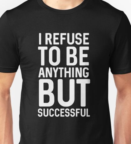 I refuse to anything but successful Unisex T-Shirt