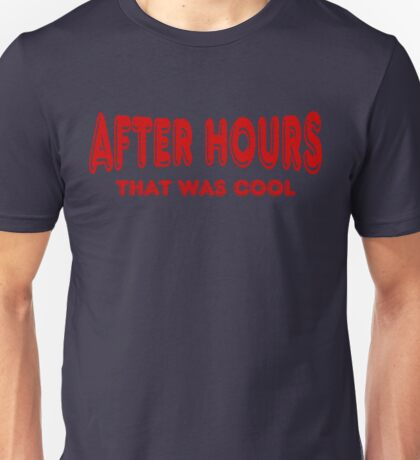 After Hours ~ That Was Cool Unisex T-Shirt
