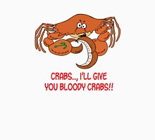 What do you mean, crabs? T-Shirt