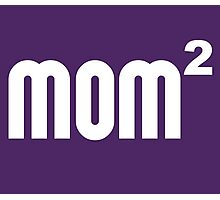 Mom2 Mom Squared Exponentially Photographic Print