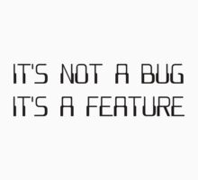 It's Not a Coding Bug It's a Programming Feature by TheShirtYurt