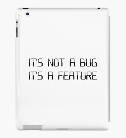 It's Not a Coding Bug It's a Programming Feature iPad Case/Skin