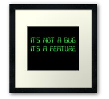 It's Not a Coding Bug It's a Programming Feature Framed Print