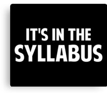 It's In The Syllabus Canvas Print