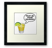 Trust Me, you're hilarious Framed Print