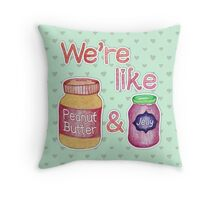 We're like Peanut Butter & Jelly Throw Pillow