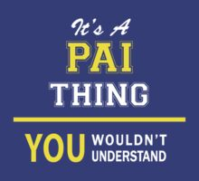 It's A PAI thing, you wouldn't understand !! by satro