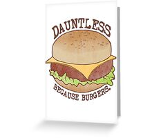Dauntless - Because Burgers Greeting Card