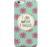 I do what I want iPhone Case/Skin