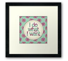 I do what I want Framed Print