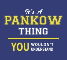 It's A PANKOW thing, you wouldn't understand !! by satro