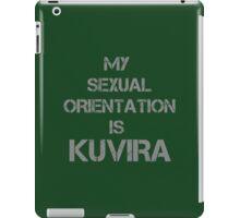 My Sexual Orientation is Kuvira  iPad Case/Skin