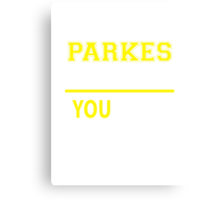 It's A PARKES thing, you wouldn't understand !! Canvas Print