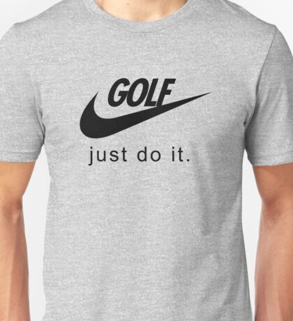 Golf. Just do it! Unisex T-Shirt