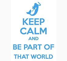 Keep Calm and Be Part Of That World Unisex T-Shirt