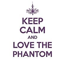 Keep Calm and Love The Phantom Photographic Print