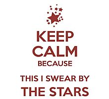 Keep Calm because This I Swear By The Stars Photographic Print