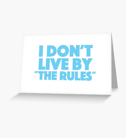 """I don't live by """"the rules"""" Greeting Card"""