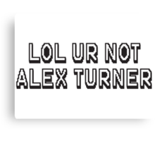 Lol ur not alex turner Canvas Print