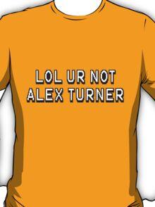 Lol ur not alex turner T-Shirt