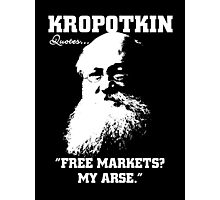 Kropotkin Quotes #3: Free Markets? My Arse. Photographic Print