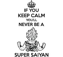 If You Keep Calm You'll Never Be A Super Saiyan Photographic Print