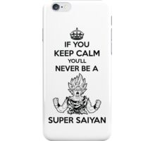 If You Keep Calm You'll Never Be A Super Saiyan iPhone Case/Skin